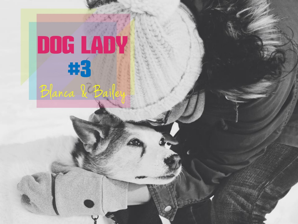 DOG LADY #3: Blanca et Bailey